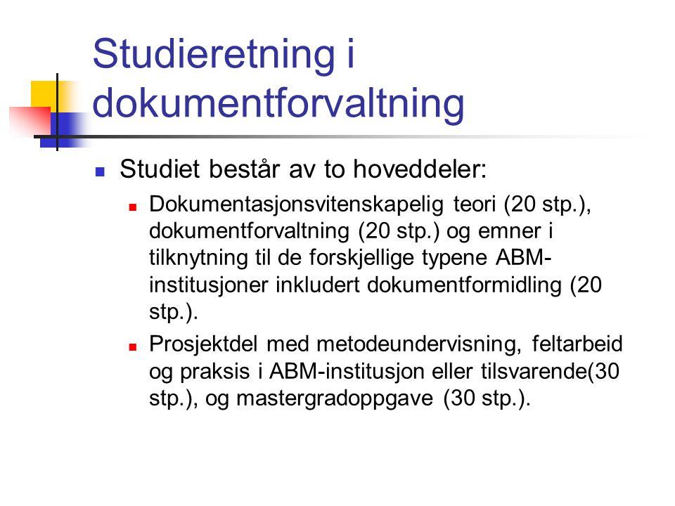 Studieretning i dokumentforvaltning  Studiet består av to hoveddeler:  Dokumentasjonsvitenskapelig teori (20 stp.), dokumentforvaltning (20 stp.) og emner i tilknytning til de forskjellige typene ABM- institusjoner inkludert dokumentformidling (20 stp.).