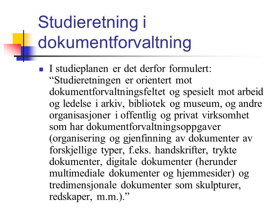 "Studieretning i dokumentforvaltning  I studieplanen er det derfor formulert: ""Studieretningen er orientert mot dokumentforvaltningsfeltet og spesielt"