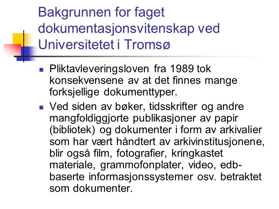 Bakgrunnen for faget dokumentasjonsvitenskap ved Universitetet i Tromsø  Pliktavleveringsloven fra 1989 tok konsekvensene av at det finnes mange fork