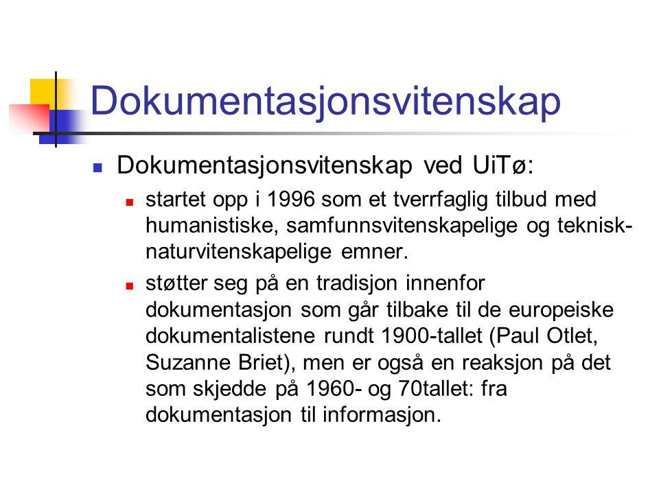 Dokumentasjonsvitenskap  Dokumentasjonsvitenskap ved UiTø:  startet opp i 1996 som et tverrfaglig tilbud med humanistiske, samfunnsvitenskapelige og teknisk- naturvitenskapelige emner.