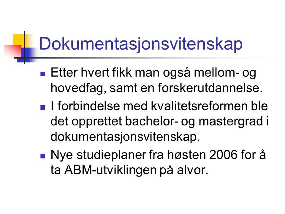 Dokumentasjonsvitenskap  Etter hvert fikk man også mellom- og hovedfag, samt en forskerutdannelse.
