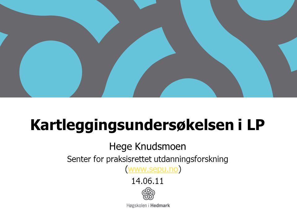 Kartleggingsundersøkelsen i LP Hege Knudsmoen Senter for praksisrettet utdanningsforskning (www.sepu.no)www.sepu.no 14.06.11