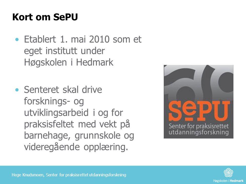 Kort om SePU •Etablert 1. mai 2010 som et eget institutt under Høgskolen i Hedmark •Senteret skal drive forsknings- og utviklingsarbeid i og for praks
