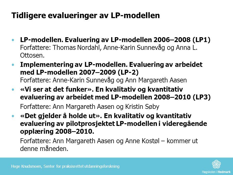 Tidligere evalueringer av LP-modellen •LP-modellen. Evaluering av LP-modellen 2006–2008 (LP1) Forfattere: Thomas Nordahl, Anne-Karin Sunnevåg og Anna