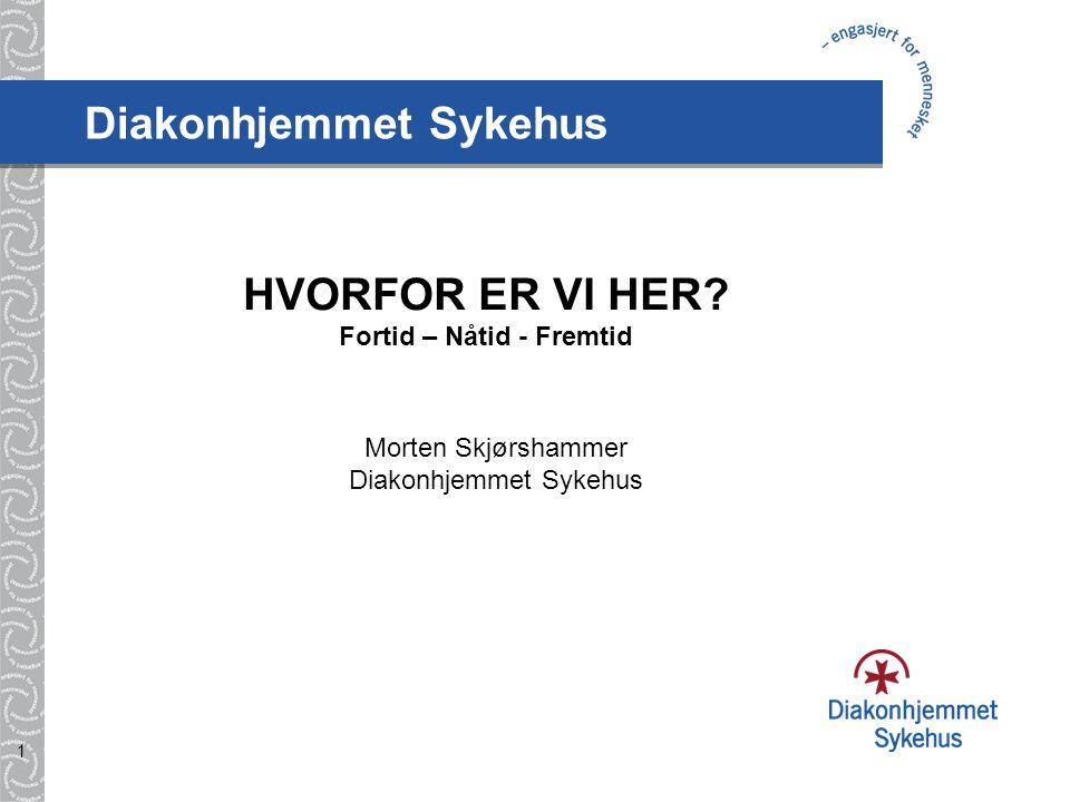 1 Diakonhjemmet Sykehus HVORFOR ER VI HER.