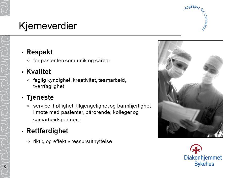 8 Kjerneverdier • Respekt  for pasienten som unik og sårbar • Kvalitet  faglig kyndighet, kreativitet, teamarbeid, tverrfaglighet • Tjeneste  service, høflighet, tilgjengelighet og barmhjertighet i møte med pasienter, pårørende, kolleger og samarbeidspartnere • Rettferdighet  riktig og effektiv ressursutnyttelse