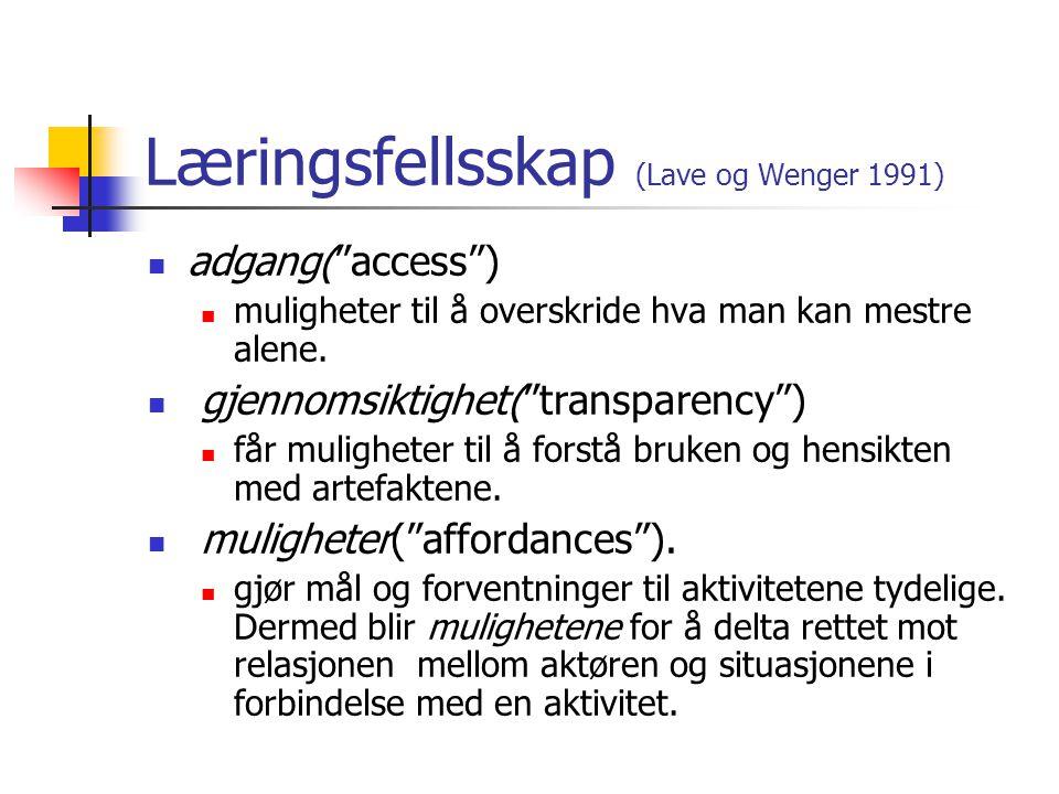Læringsfellsskap (Lave og Wenger 1991)  adgang( access )  muligheter til å overskride hva man kan mestre alene.