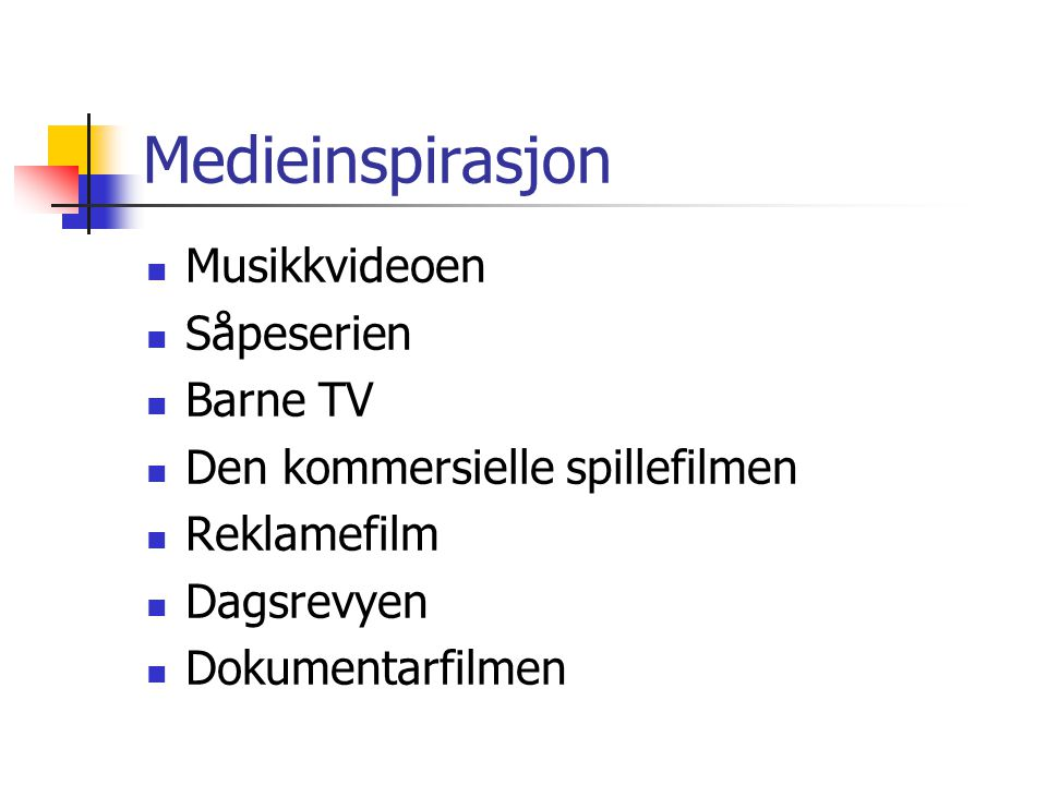 Medieinspirasjon  Musikkvideoen  Såpeserien  Barne TV  Den kommersielle spillefilmen  Reklamefilm  Dagsrevyen  Dokumentarfilmen