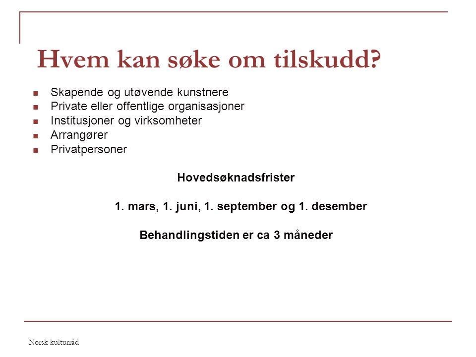 Norsk kulturråd Hvem kan søke om tilskudd?  Skapende og utøvende kunstnere  Private eller offentlige organisasjoner  Institusjoner og virksomheter