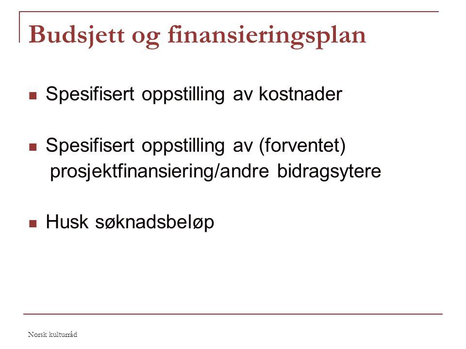 Norsk kulturråd Budsjett og finansieringsplan  Spesifisert oppstilling av kostnader  Spesifisert oppstilling av (forventet) prosjektfinansiering/and