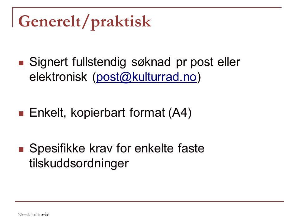 Norsk kulturråd Generelt/praktisk  Signert fullstendig søknad pr post eller elektronisk (post@kulturrad.no)post@kulturrad.no  Enkelt, kopierbart for