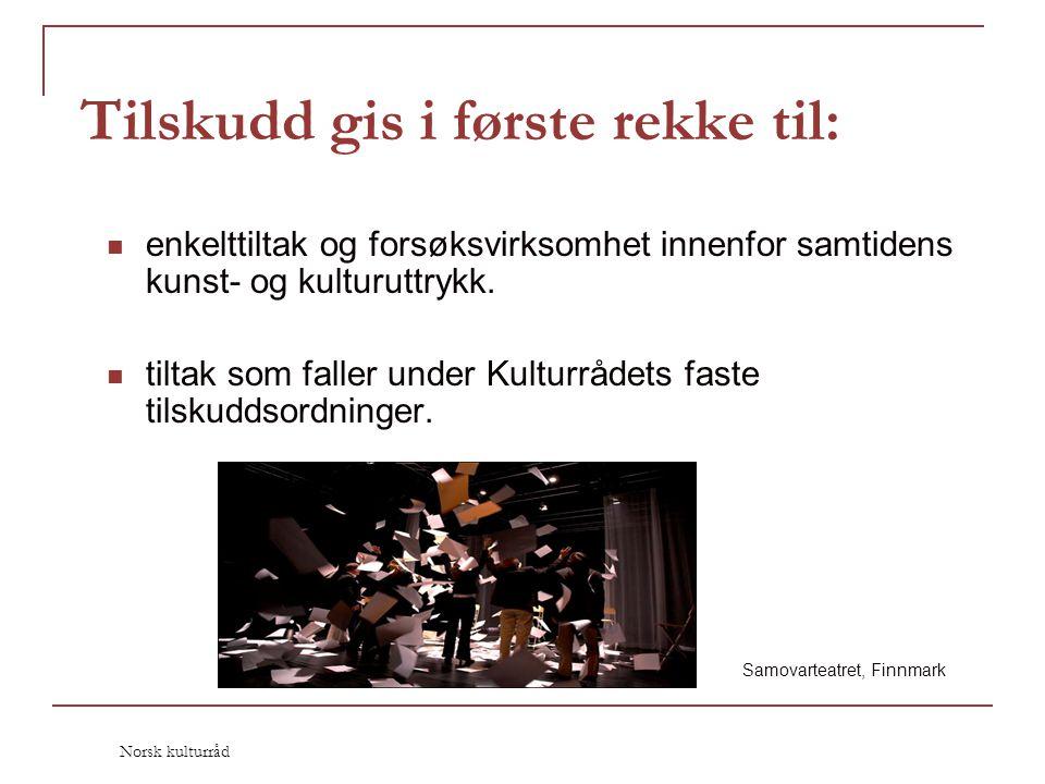 Norsk kulturråd Tilskudd gis i første rekke til:  enkelttiltak og forsøksvirksomhet innenfor samtidens kunst- og kulturuttrykk.  tiltak som faller u