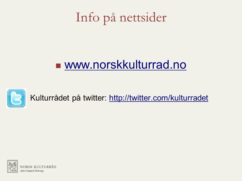 Info på nettsider  www.norskkulturrad.no www.norskkulturrad.no Kulturrådet på twitter: http://twitter.com/kulturradethttp://twitter.com/kulturradet