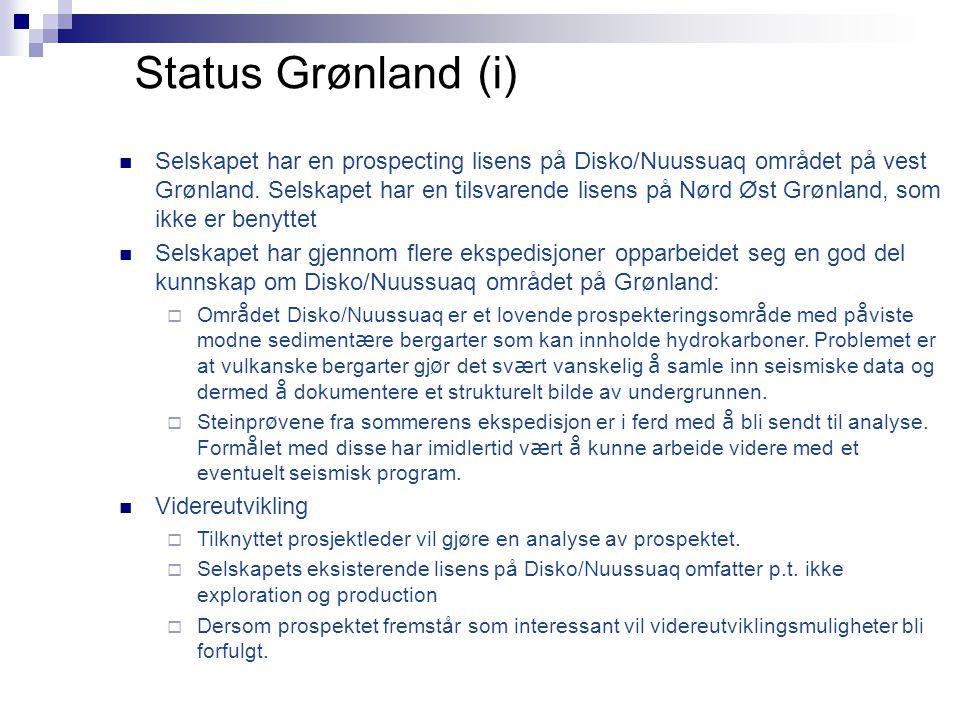 Status Grønland (i)  Selskapet har en prospecting lisens på Disko/Nuussuaq området på vest Grønland. Selskapet har en tilsvarende lisens på Nørd Øst