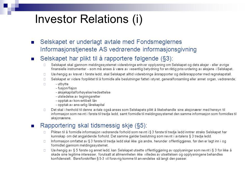 Investor Relations (i)  Selskapet er underlagt avtale med Fondsmeglernes Informasjonstjeneste AS vedrørende informasjonsgivning  Selskapet har plikt