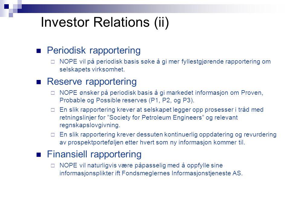 Investor Relations (ii)  Periodisk rapportering  NOPE vil på periodisk basis søke å gi mer fyllestgjørende rapportering om selskapets virksomhet. 