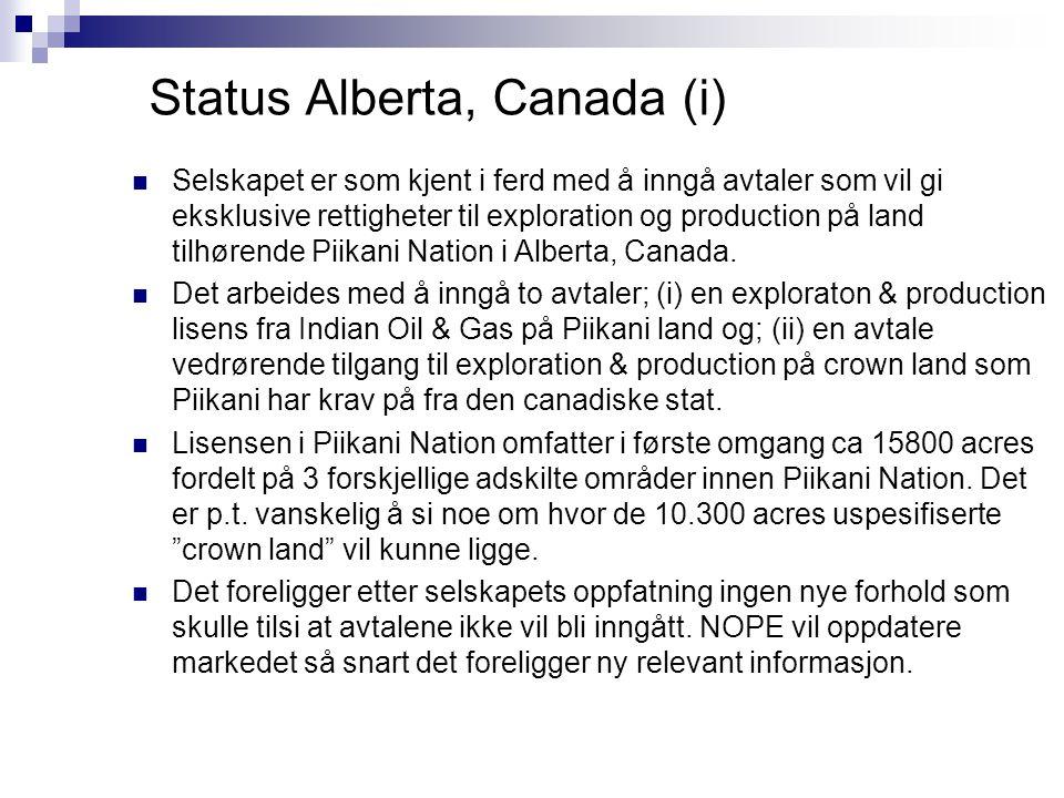 Status Alberta, Canada (i)  Selskapet er som kjent i ferd med å inngå avtaler som vil gi eksklusive rettigheter til exploration og production på land tilhørende Piikani Nation i Alberta, Canada.