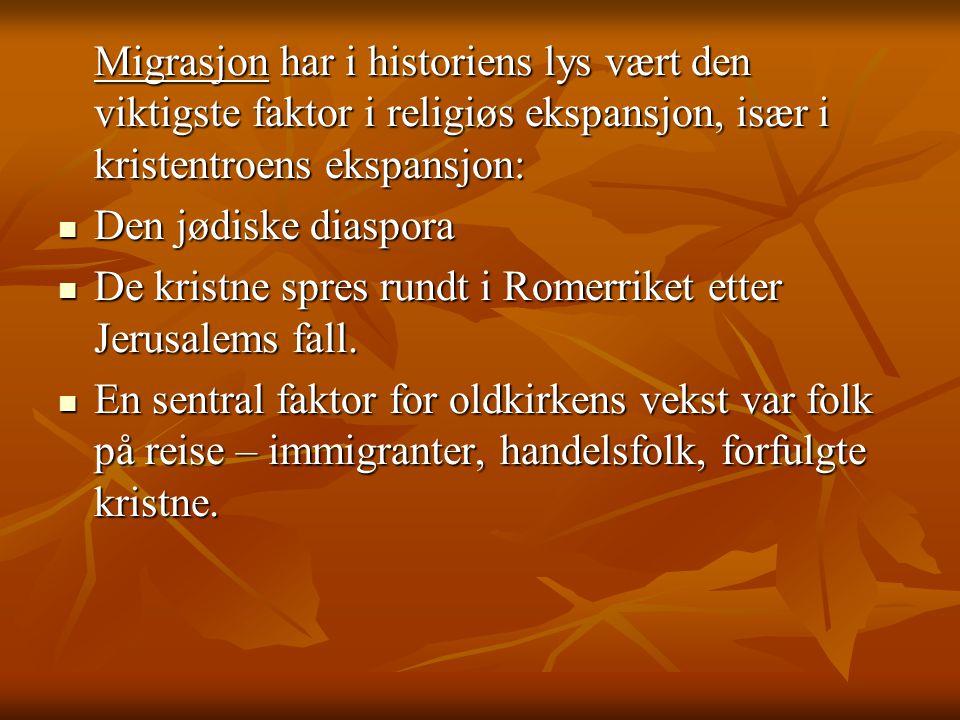 Migrasjon har i historiens lys vært den viktigste faktor i religiøs ekspansjon, især i kristentroens ekspansjon:  Den jødiske diaspora  De kristne s
