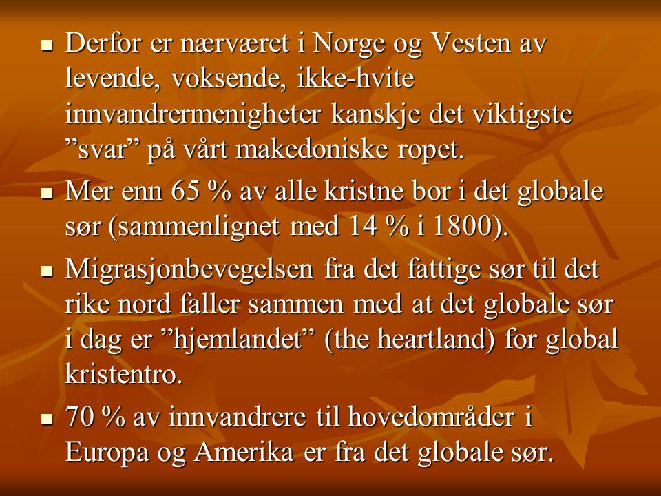 """ Derfor er nærværet i Norge og Vesten av levende, voksende, ikke-hvite innvandrermenigheter kanskje det viktigste """"svar"""" på vårt makedoniske ropet. """