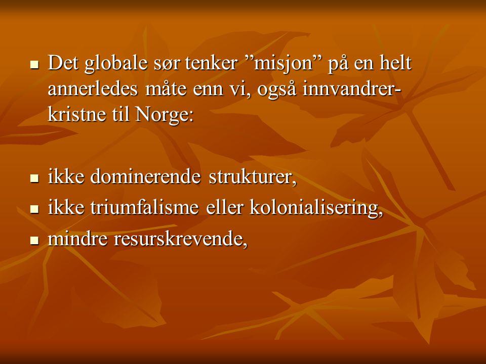 """ Det globale sør tenker """"misjon"""" på en helt annerledes måte enn vi, også innvandrer- kristne til Norge:  ikke dominerende strukturer,  ikke triumfa"""