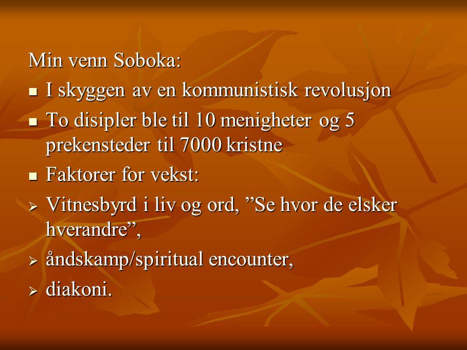 Min venn Soboka:  I skyggen av en kommunistisk revolusjon  To disipler ble til 10 menigheter og 5 prekensteder til 7000 kristne  Faktorer for vekst
