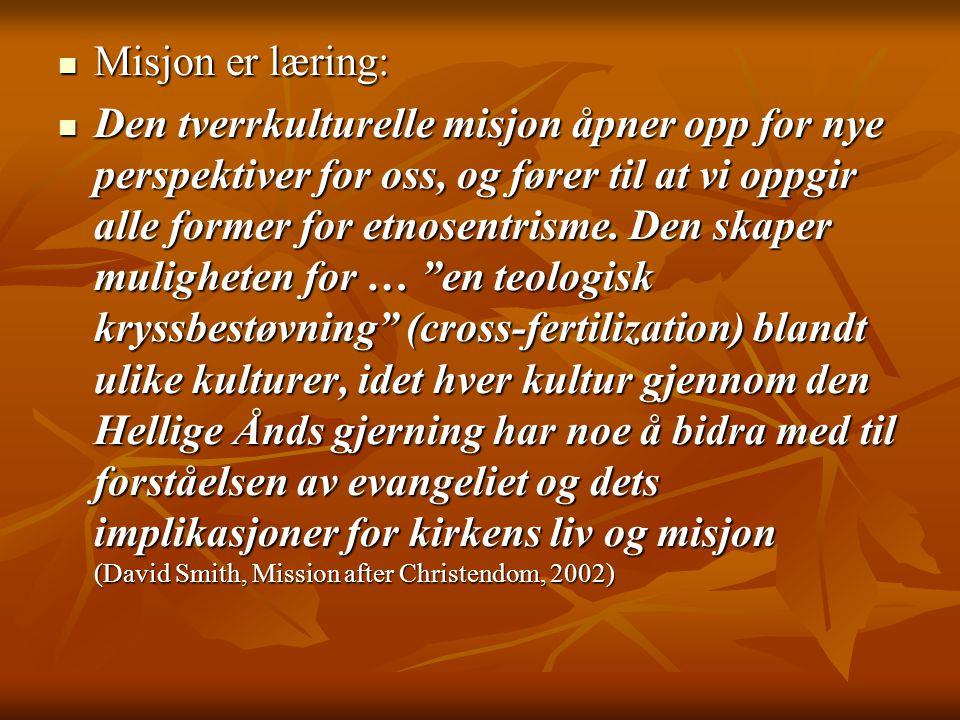  Misjon er læring:  Den tverrkulturelle misjon åpner opp for nye perspektiver for oss, og fører til at vi oppgir alle former for etnosentrisme. Den
