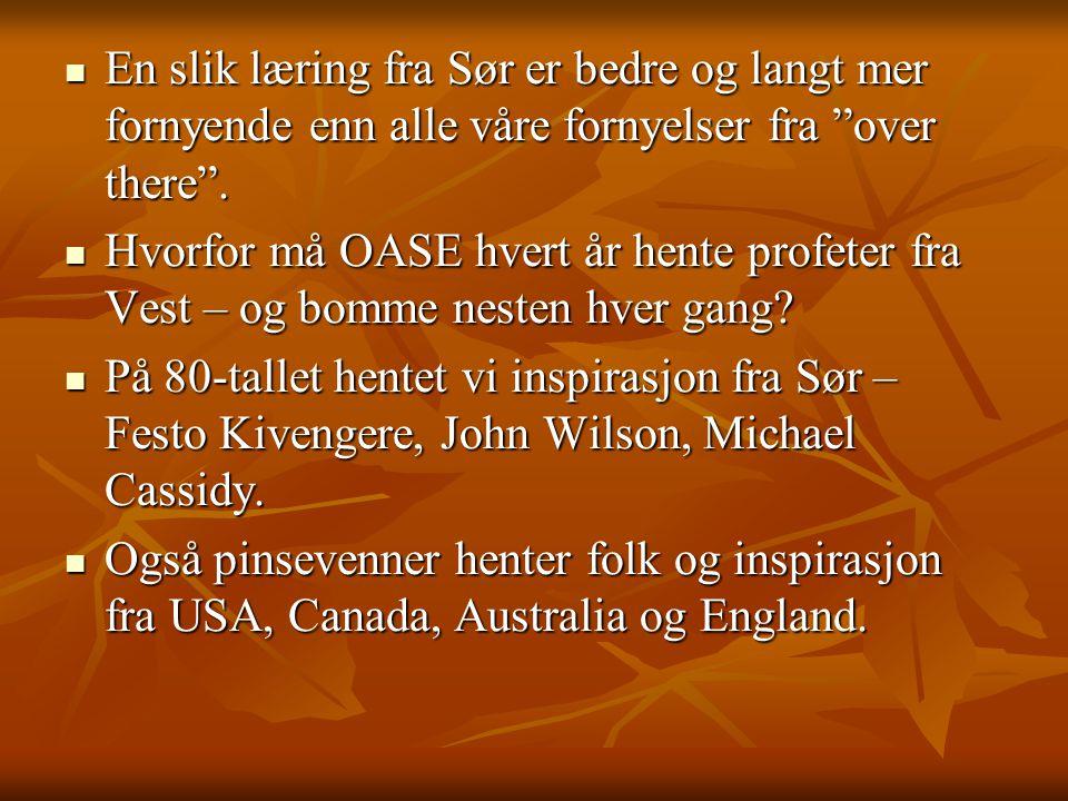 """ En slik læring fra Sør er bedre og langt mer fornyende enn alle våre fornyelser fra """"over there"""".  Hvorfor må OASE hvert år hente profeter fra Vest"""