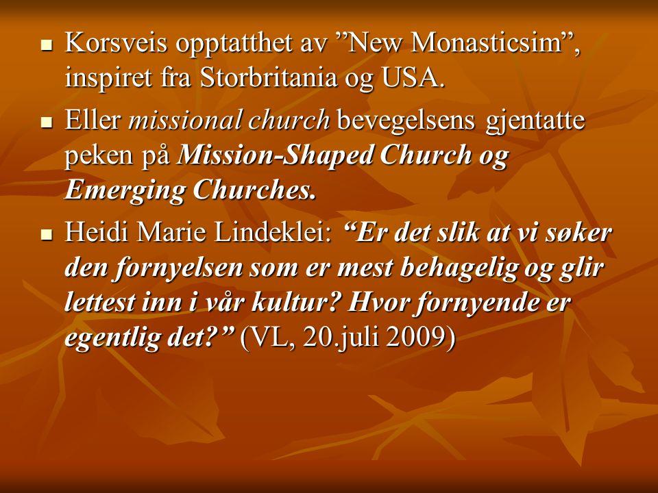 """ Korsveis opptatthet av """"New Monasticsim"""", inspiret fra Storbritania og USA.  Eller missional church bevegelsens gjentatte peken på Mission-Shaped C"""