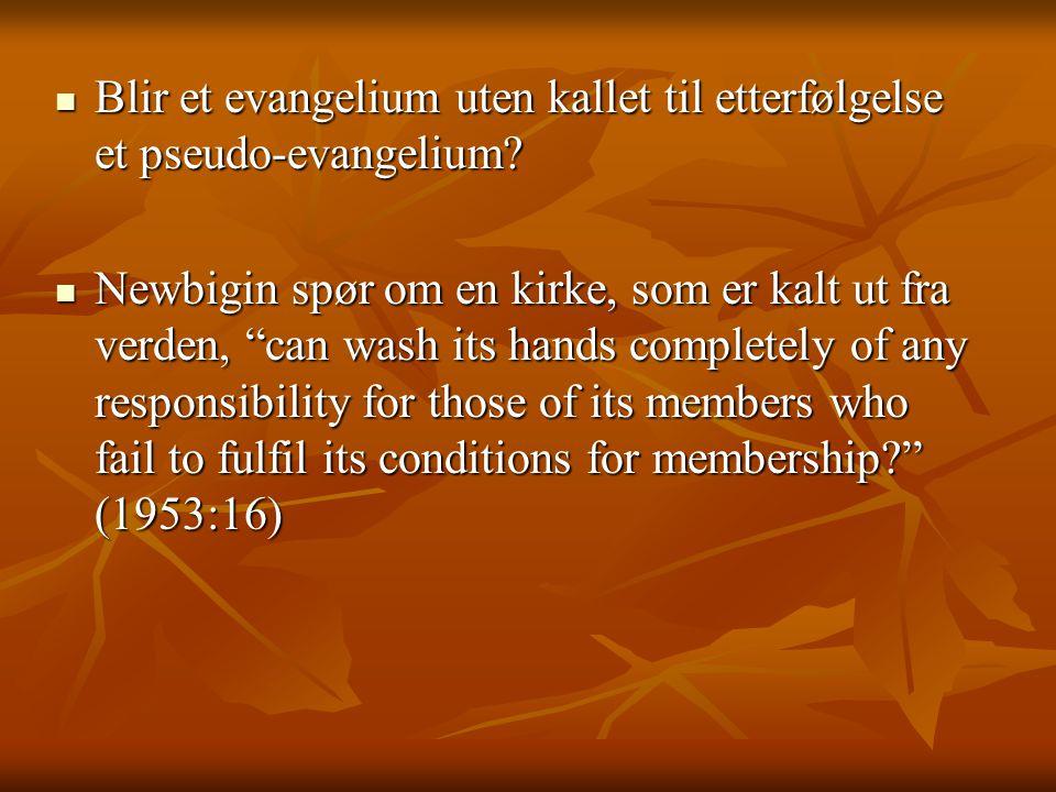 """ Blir et evangelium uten kallet til etterfølgelse et pseudo-evangelium?  Newbigin spør om en kirke, som er kalt ut fra verden, """"can wash its hands c"""