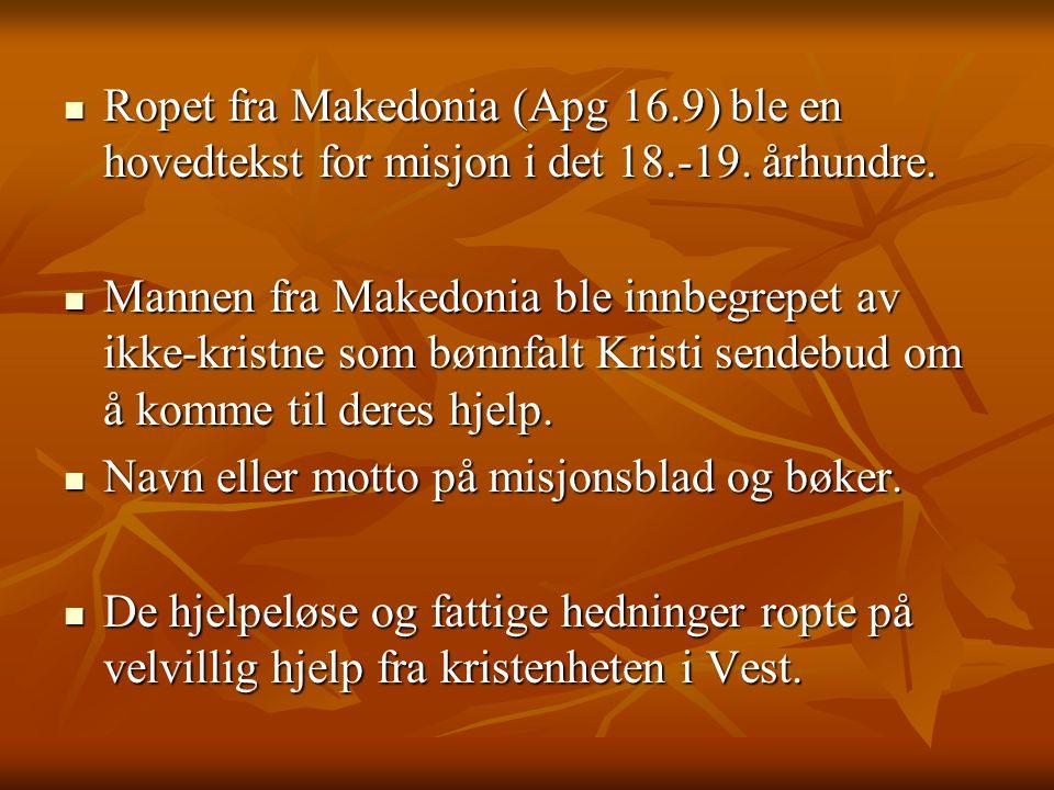  Ropet fra Makedonia (Apg 16.9) ble en hovedtekst for misjon i det 18.-19. århundre.  Mannen fra Makedonia ble innbegrepet av ikke-kristne som bønnf