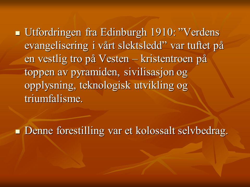 """ Utfordringen fra Edinburgh 1910: """"Verdens evangelisering i vårt slektsledd"""" var tuftet på en vestlig tro på Vesten – kristentroen på toppen av pyram"""