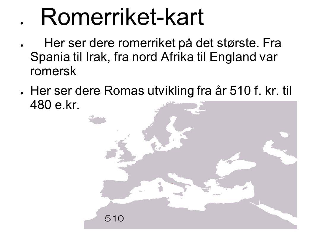● Romerriket-kart ● Her ser dere romerriket på det største. Fra Spania til Irak, fra nord Afrika til England var romersk ● Her ser dere Romas utviklin