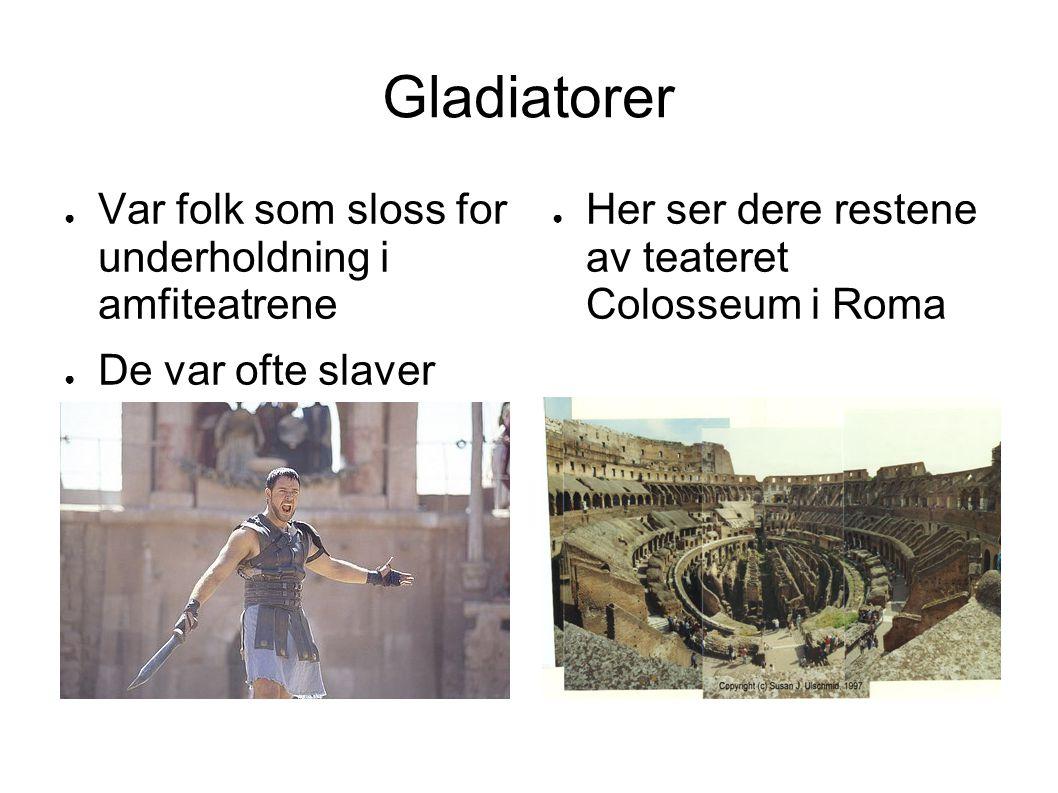 Gladiatorer ● Var folk som sloss for underholdning i amfiteatrene ● De var ofte slaver ● Her ser dere restene av teateret Colosseum i Roma