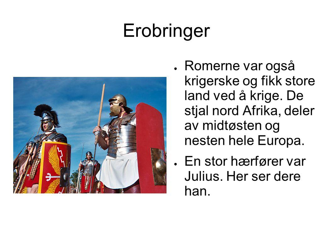 Erobringer ● Romerne var også krigerske og fikk store land ved å krige. De stjal nord Afrika, deler av midtøsten og nesten hele Europa. ● En stor hærf
