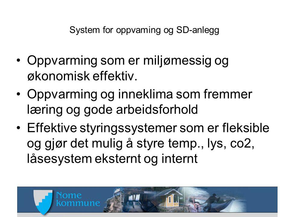 System for oppvaming og SD-anlegg •Oppvarming som er miljømessig og økonomisk effektiv. •Oppvarming og inneklima som fremmer læring og gode arbeidsfor