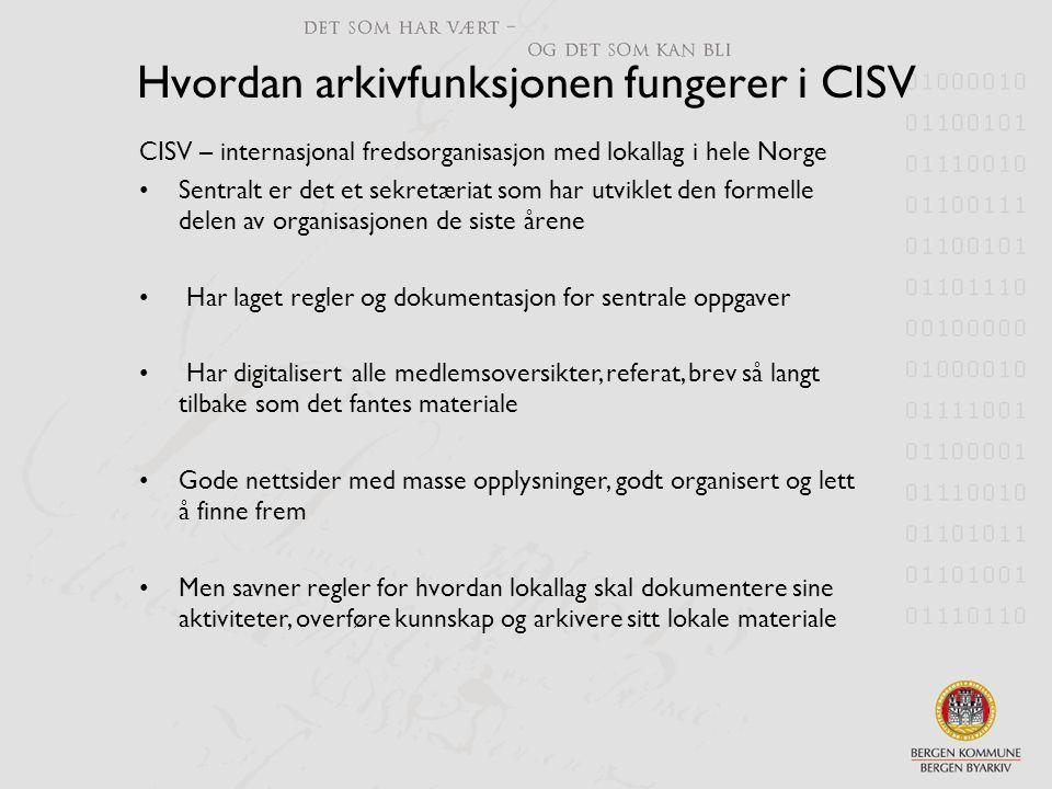 Hvordan arkivfunksjonen fungerer i CISV CISV – internasjonal fredsorganisasjon med lokallag i hele Norge •Sentralt er det et sekretæriat som har utvik