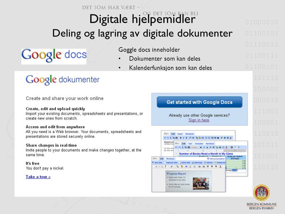 Digitale hjelpemidler Deling og lagring av digitale dokumenter Goggle docs inneholder •Dokumenter som kan deles •Kalenderfunksjon som kan deles
