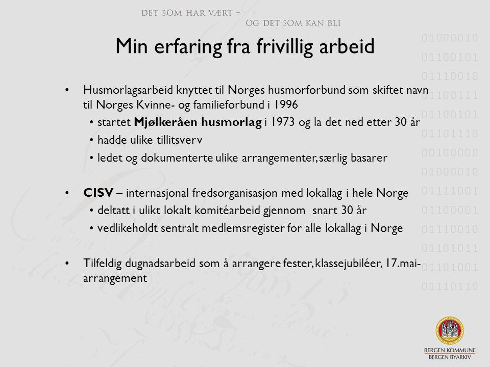 Min erfaring fra frivillig arbeid •Husmorlagsarbeid knyttet til Norges husmorforbund som skiftet navn til Norges Kvinne- og familieforbund i 1996 • st