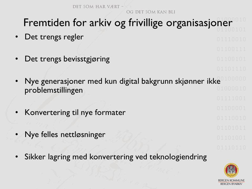 Fremtiden for arkiv og frivillige organisasjoner •Det trengs regler •Det trengs bevisstgjøring •Nye generasjoner med kun digital bakgrunn skjønner ikk