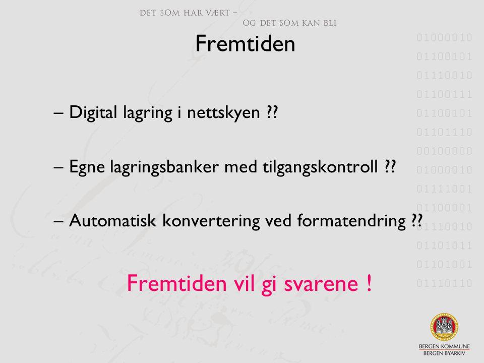 Fremtiden –Digital lagring i nettskyen ?? –Egne lagringsbanker med tilgangskontroll ?? –Automatisk konvertering ved formatendring ?? Fremtiden vil gi