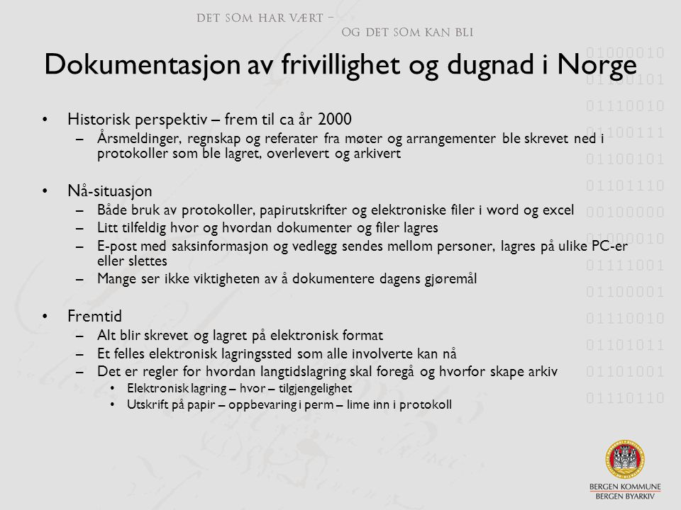 Dokumentasjon av frivillighet og dugnad i Norge •Historisk perspektiv – frem til ca år 2000 –Årsmeldinger, regnskap og referater fra møter og arrangem