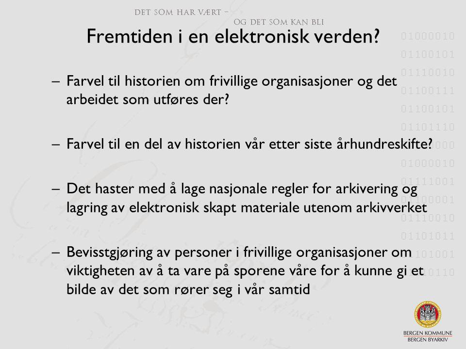 Fremtiden i en elektronisk verden? –Farvel til historien om frivillige organisasjoner og det arbeidet som utføres der? –Farvel til en del av historien