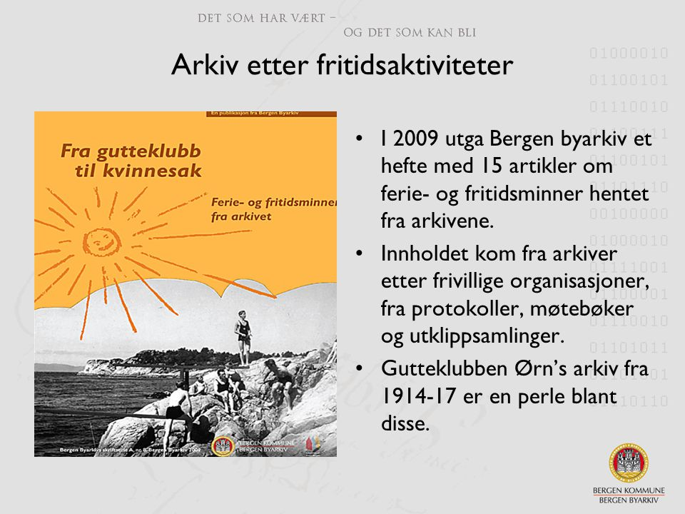 Arkiv etter fritidsaktiviteter •I 2009 utga Bergen byarkiv et hefte med 15 artikler om ferie- og fritidsminner hentet fra arkivene. •Innholdet kom fra