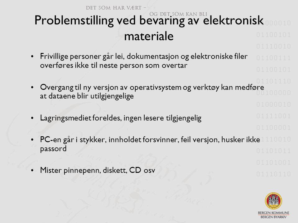 Problemstilling ved bevaring av elektronisk materiale •Frivillige personer går lei, dokumentasjon og elektroniske filer overføres ikke til neste perso