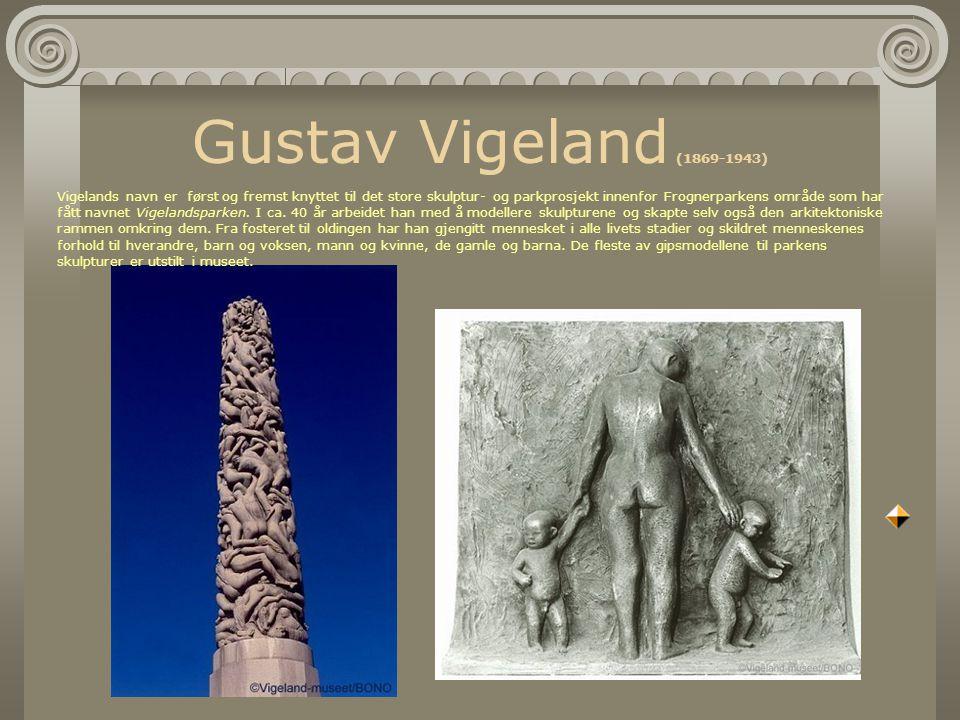 Gustav Vigeland (1869-1943) Vigelands navn er først og fremst knyttet til det store skulptur- og parkprosjekt innenfor Frognerparkens område som har fått navnet Vigelandsparken.