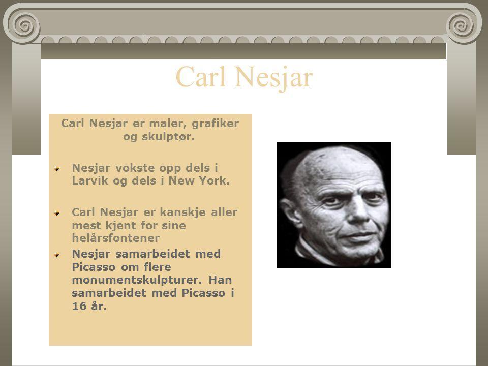 Carl Nesjar Carl Nesjar er maler, grafiker og skulptør.