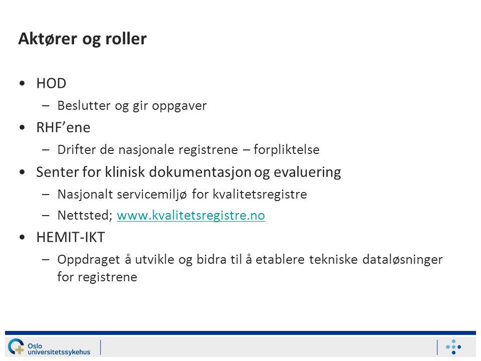 Aktører og roller •HOD –Beslutter og gir oppgaver •RHF'ene –Drifter de nasjonale registrene – forpliktelse •Senter for klinisk dokumentasjon og evaluering –Nasjonalt servicemiljø for kvalitetsregistre –Nettsted; www.kvalitetsregistre.nowww.kvalitetsregistre.no •HEMIT-IKT –Oppdraget å utvikle og bidra til å etablere tekniske dataløsninger for registrene