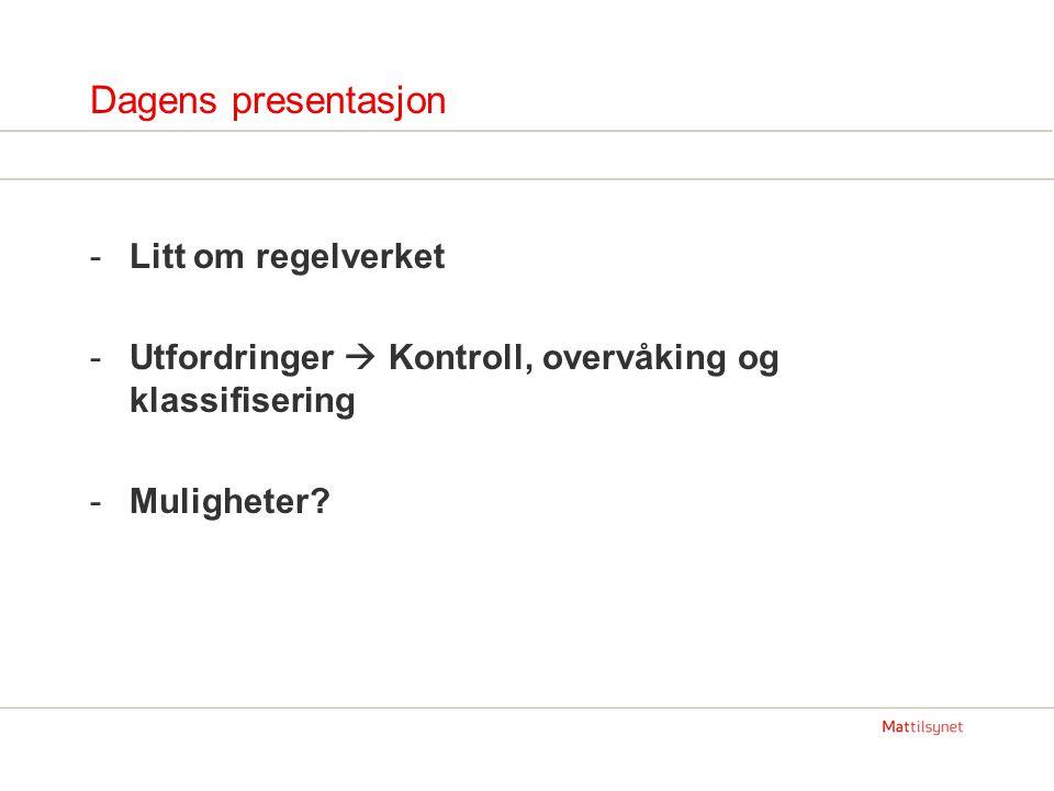 Dagens presentasjon -Litt om regelverket -Utfordringer  Kontroll, overvåking og klassifisering -Muligheter?