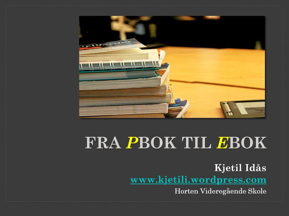 FRA P BOK TIL E BOK Kjetil Idås www.kjetili.wordpress.com www.kjetili.wordpress.com Horten Videregående Skole