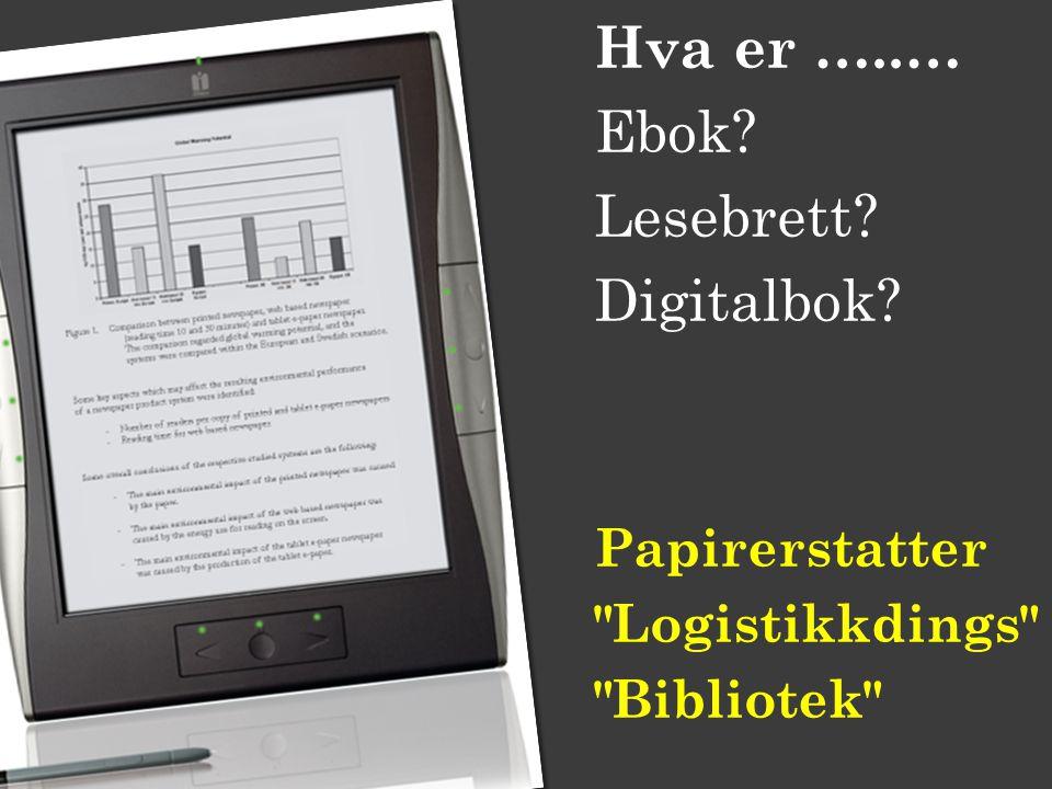 Hva er …..… Ebok Lesebrett Digitalbok Papirerstatter Logistikkdings Bibliotek